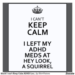 black_i_cant_keep_calm_adhd_look_a_squirrel_tshirt-ra0be2866bbb04fe19bd0b58f65135b69_fs4oq_1024