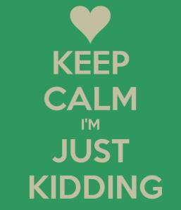 keep-calm-im-just-kidding-5